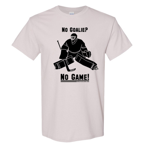 No Goalie? No Game! T-Shirt