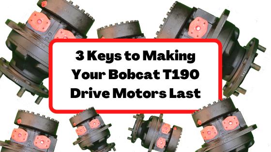 3 Keys to Making Your Bobcat T190 Drive Motors Last