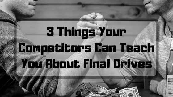 3 Things Your Competitors Can Teach You About Final Drives