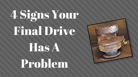 4 Signs Your Final Drive Has a Problem - Final Drive Parts