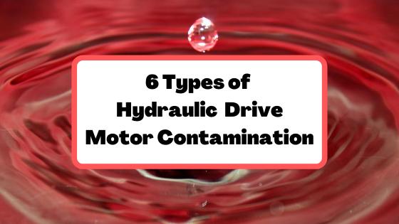 6 Types of Hydraulic  Drive Motor Contamination