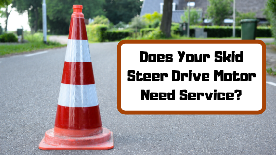 Does Your Skid Steer Drive Motor Need Service?
