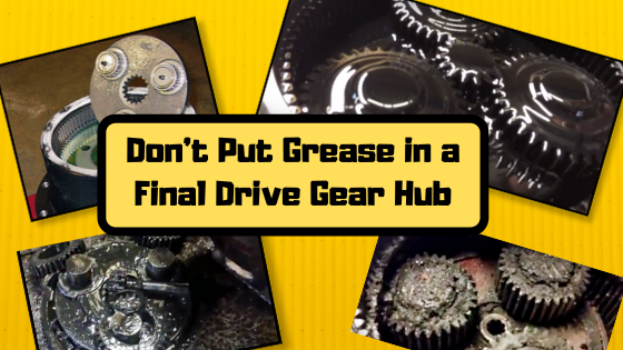 Don't Put Grease in a Final Drive Gear Hub