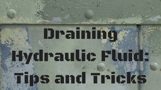 Draining Hydraulic Fluid: Hints and Tips