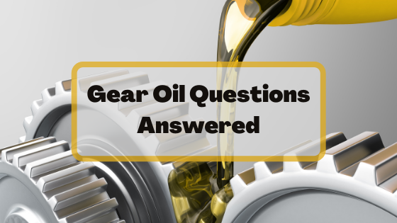 Gear Oil Questions Answered