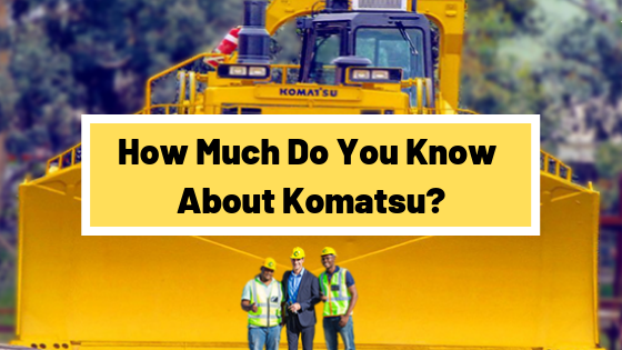 How Much Do You Know About Komatsu?