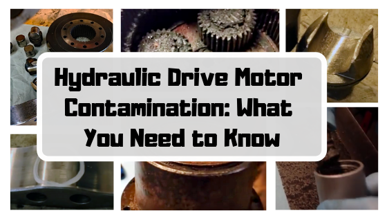 Hydraulic Drive Motor Contamination: What You Need to Know