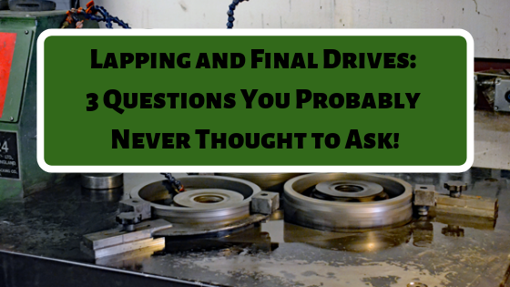 Lapping and Final Drives: Three Questions You Probably Never Thought to Ask!