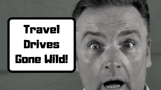 Travel Drives Gone Wild!