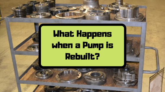 What Happens when a Pump is Rebuilt