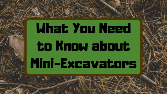 What You Need to Know about Mini-Excavators