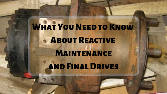 What You Need to Know About Reactive Maintenance and Final Drives