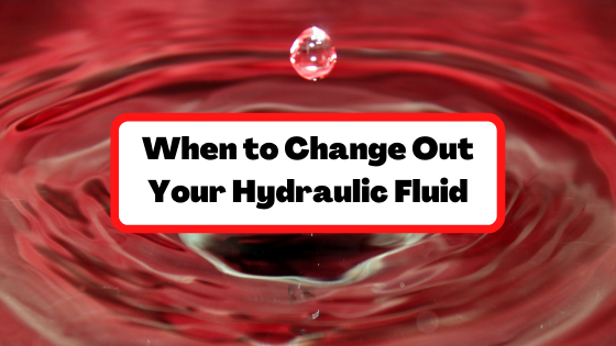 When to Change Out Your Hydraulic Fluid