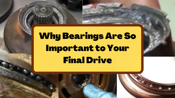 Why Bearings Are So Important to Your Final Drive