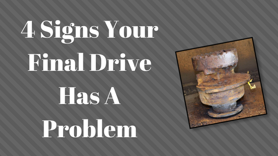 4 Signs Your Final Drive Has a Problem - Final Drive Parts