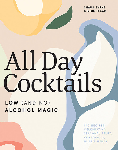 ALL DAY COCKTAILS (LOW AND NO ALC MAGIC) - Shaun Byrne & Nick Tesar