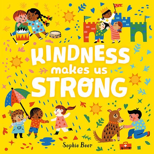 KINDNESS MAKES US STRONG - Sophie Beer