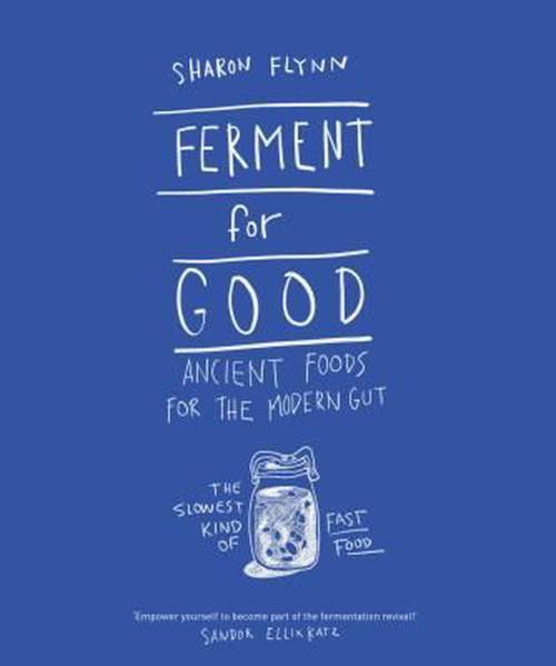 FERMENT FOR GOOD  - Sharon Flynn