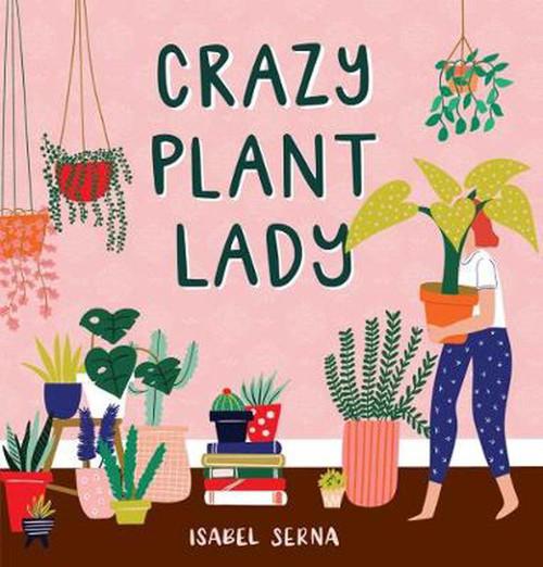 Crazy Plant Lady - Isabel Serna