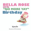 """[BOOK] Bella Rose and the """"No More Yay"""" Birthday"""