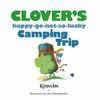 [BOOK] Clover's Happy-Go-Not-So-Lucky Camping Trip
