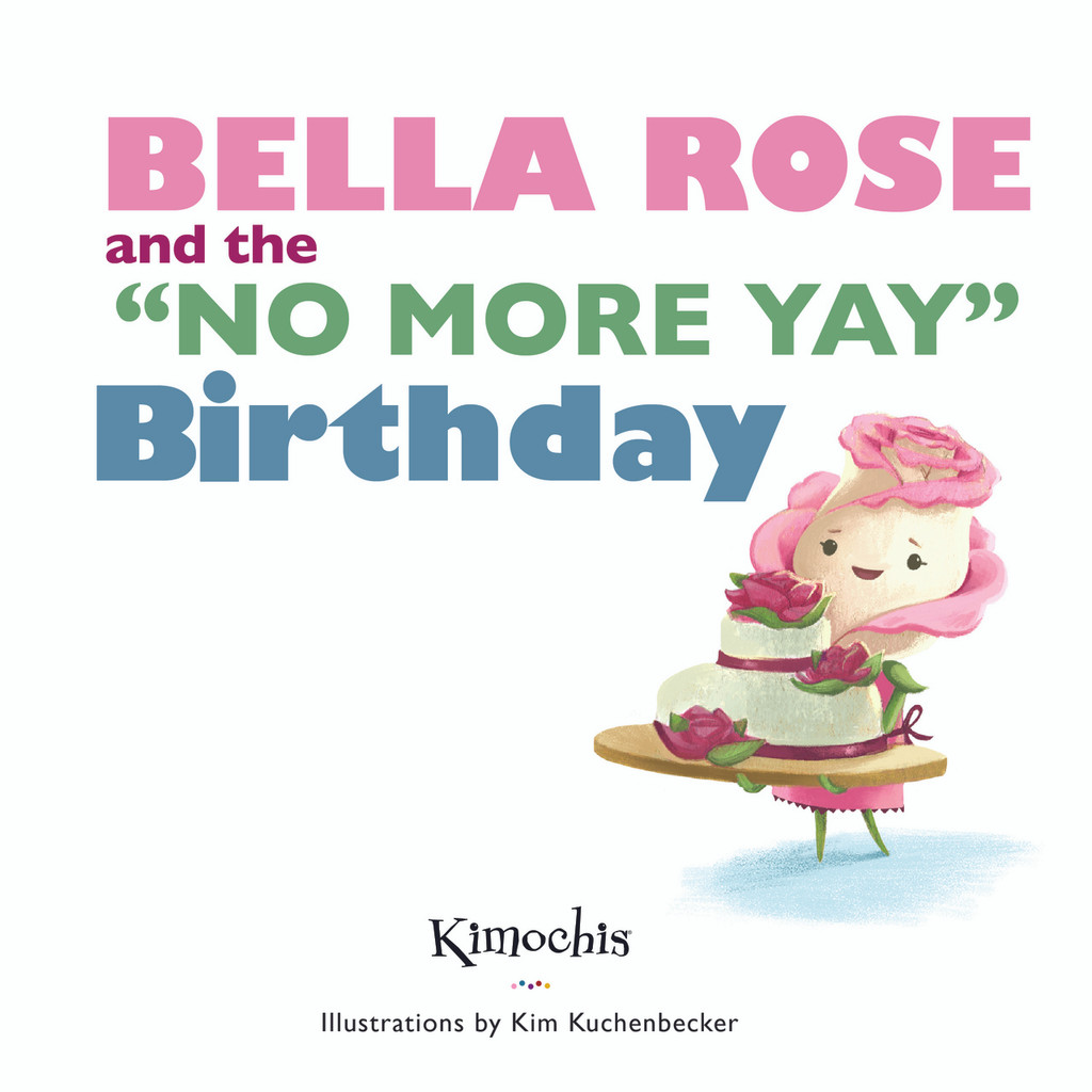 "Kimochis® Bella Rose and the ""No More Yay"" Birthday"