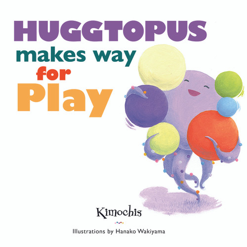 [BOOK] Huggtopus Makes Way for Play