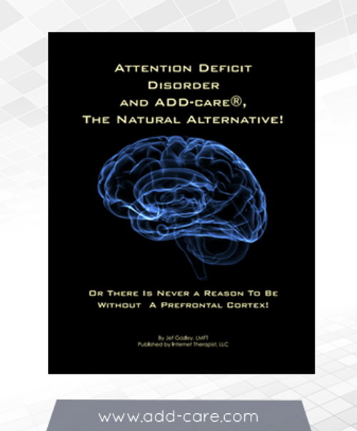 Attention Deficit Disorder and ADD-care(R) The Natural Alternative! Or There is Never a Reason to be Without a Prefrontal Cortex - eBook