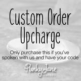 Custom Order Upcharge