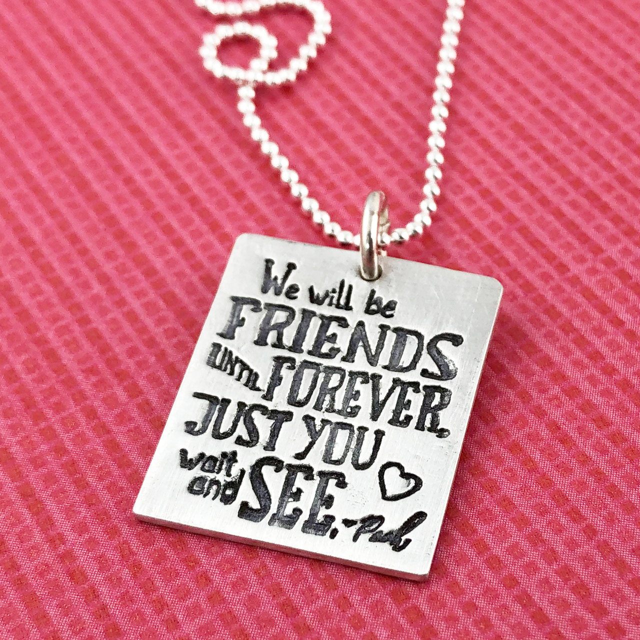 We Will Be Friends Until Forever. Just You Wait and See. - Winnie the Pooh Inspirational Quote Necklace
