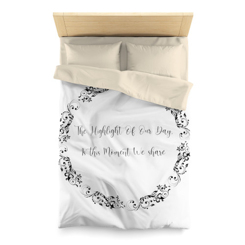 """The Highlight Of Our Day, Is This Moment We Share"" Microfiber Duvet Cover - Queen or Twin Size"