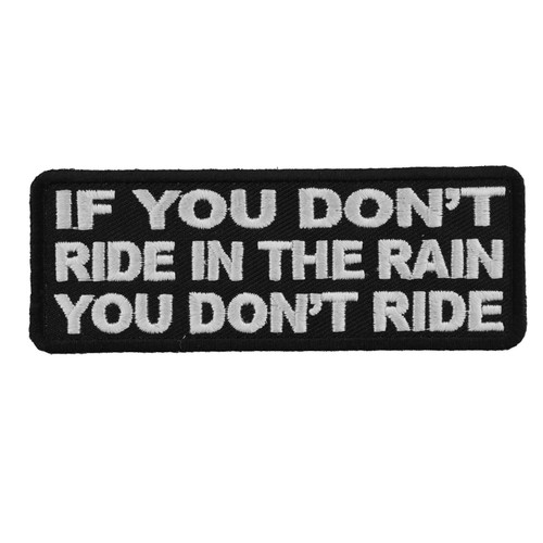 Forever And Always carries Biker Patches;Biker Patches/Funny Biker Patches If you don't ride in the rain