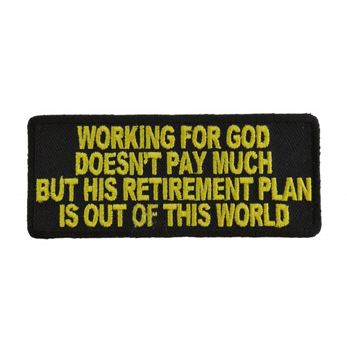Forever And Always carries Biker Patches;Biker Patches/Christian Biker Patches;Biker Patches/Funny Biker Patches Working for God doesn't pay much