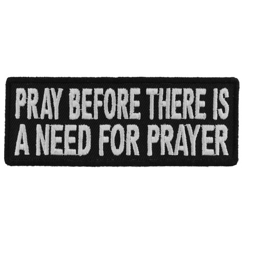 Forever And Always carries Biker Patches;Biker Patches/Christian Biker Patches Pray before there is a need