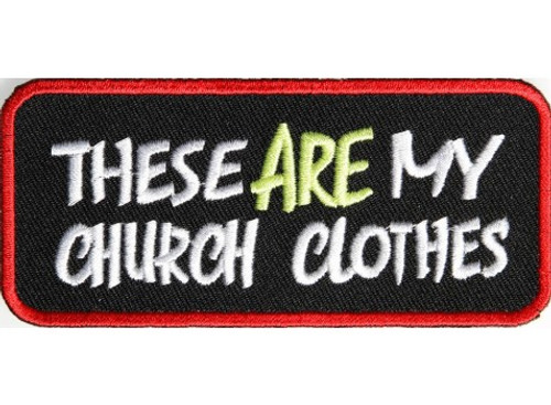 Forever And Always Carries These Are My Church Clothes 4 x 1.5 Patches