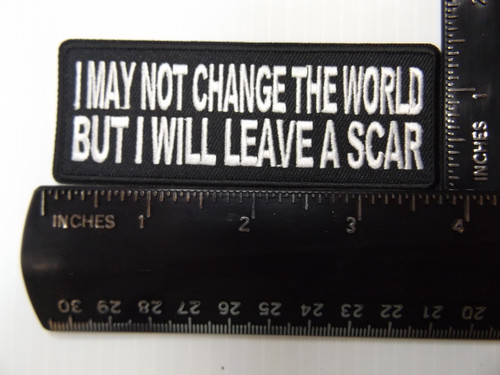 Forever And Always Carries I may not change the world but I will leave a scar 4 x 1 Patches