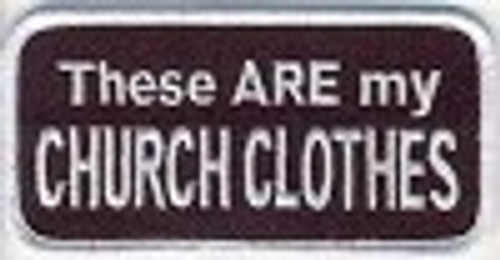"Forever And Always carries Biker Patches;Biker Patches/Christian Biker Patches These Are My Church Clothes Patch 2"" X 4"""