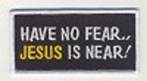 "Forever And Always carries Biker Patches;Biker Patches/Christian Biker Patches Have No Fear Jesus Is Near Patch 4"" X 2"""
