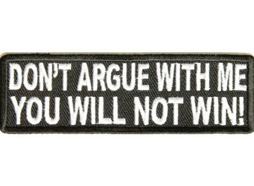 Forever And Always Carries Don't Argue With Me You Will Not Win! 4 x 1.25 Patches