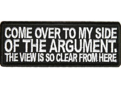 Forever And Always Carries Come Over To My Side Of The Argument. The View Is So Clear From Here 4 x 1.5 Patches