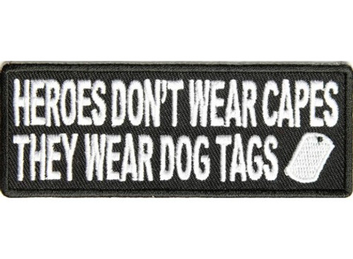 Forever And Always Carries Heroes don't wear capes they wear dog tags 4 x 1.5 Patches
