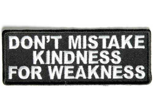 Forever And Always carries Biker Patches Don't Mistake Kindness for Weakness