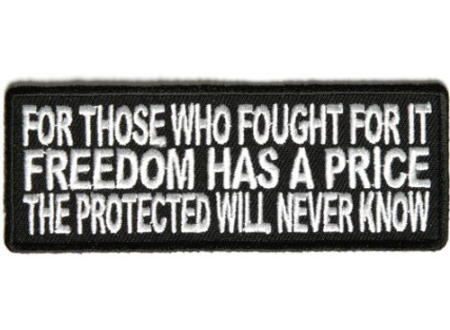 Forever And Always Carries For Those Who Fought For It Freedom Has A Price The Protected Will Never Know 4 x 1.5 Patches