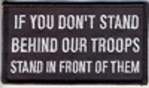 Forever And Always Carries If You Don't Stand Behind Our Troops Stand in Front Of Them Patch 3.5 x 2 Patches