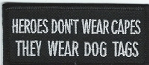 Forever And Always Carries Heroes Don't Wear Capes They Wear Dog Tags Patch 3.5 x 1.5 Patches