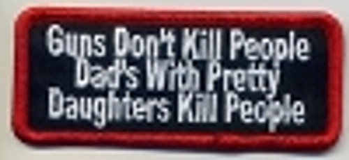 Forever And Always Carries Guns Don't Kill People Dad's With Pretty Daughters Kill People Patch 3.5 x 1.5 Patches