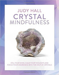 Crystal Mindfulness: Still Your Mind, Calm Your Thoughts and Focus Your Awareness with the Help of Crystals by Judy Hall