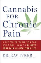 Cannabis for Chronic Pain: A Proven Prescription for Using Marijuana to Relieve Your Pain and Heal Your Life by Rav Ivker