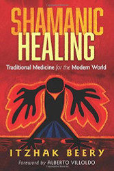 Shamanic Healing: Traditional Medicine for the Modern World by Alberto Villoldo