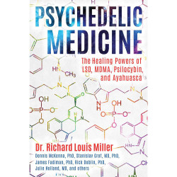 Psychedelic Medicine: The Healing Powers of LSD, MDMA, Psilocybin, and Ayahuasca by Richard Louis Miller